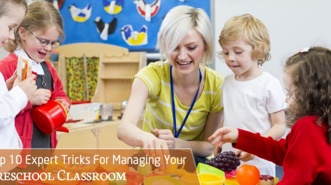 Top 10 Expert Tricks For Managing Your Preschool Classroom
