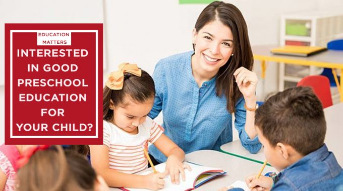 Interested In Good Preschool Education For Your Child