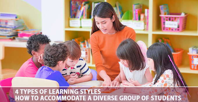 4 Types Of Learning Styles - How To Accommodate A Diverse Group Of Students